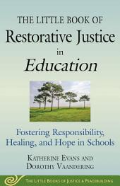 The Little Book of Restorative Justice in Education: Fostering Responsibility, Healing, and Hope in Schools