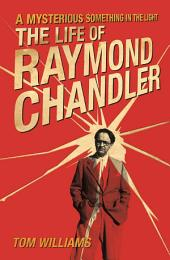 Mysterious Something in the Light: The Life of Raymond Chandler