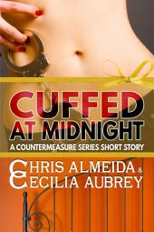 Cuffed at Midnight: A Contemporary Romance Novella in the Countermeasure Series