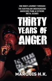 Thirty Years of Anger: One Man's Journey through the Australian Underground Hardcore Punk & Extreme Metal Scenes
