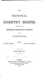 The National Bankruptcy Register Reports: Containing All the Important Bankruptcy Decisions in the United States, Volume 3