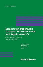 Seminar on Stochastic Analysis, Random Fields and Applications V: Centro Stefano Franscini, Ascona, May 2005