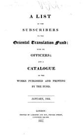 A list of the subscribers to the Oriental Translation Fund; with its officers: and a catalogue of the works published and printing by the fund. January, 1832