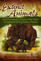 Extinct Animals  An Encyclopedia of Species that Have Disappeared during Human History PDF