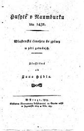 Husyte v Naumburku. (Die Hussiten in Naumburg im Jahre 1432. Schauspiel in 5 Aufz. Uebers. von J. Hybl)
