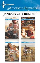 Harlequin American Romance January 2014 Bundle: Her Callahan Family Man\Marrying the Cowboy\The Surprise Holiday Dad\Rancher at Risk