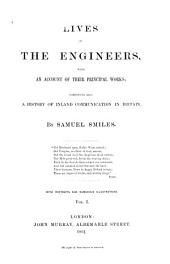 Lives of the Engineers, with an Account of Their Principal Works: Comprising Also a History of Inland Communication in Britain, Volume 1