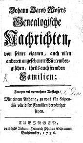 Johann Jacob Mosers Genealogische Nachrichten, von seiner eigenen, auch vilen anderen angesehenen Würtembergischen, theils auch fremden Familien