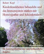 Kinderkrankheiten behandeln mit Homöopathie, Schüsslersalzen (Biochemie) und Naturheilkunde: Ein homöopathischer, biochemischer und naturheilkundlicher Ratgeber