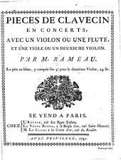 Pièces de Clavecin en Concerts, avec un Violon ou une Flûte, et une Viole ou un deuxième Violon. Gravé par Hue. [Score.]