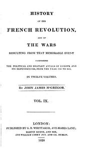History of the French Revolution: And of the Wars Resulting from that Memorable Event, Volume 9