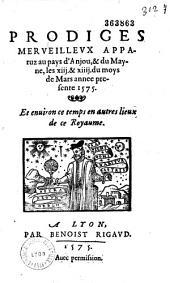 Prodiges merueilleux apparuz au pays d'Anjou, & du Mayne, les xiij. & xiiij. du moys de mars annee presente 1575: et enuiron ce temps en autres lieux de ce royaume