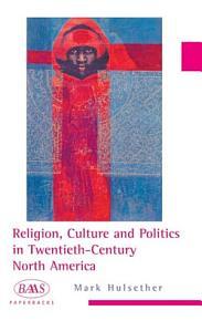 Religion  Culture and Politics in the Twentieth Century United States PDF