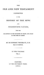 The Old and New Testament Connected in the History of the Jews and Neighbouring Nations: From the Declension of the Kingdoms of Israel and Judah to the Time of Christ