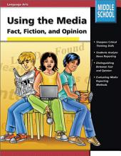Using the Media, Grades 6 - 8: Fact, Fiction, and Opinion