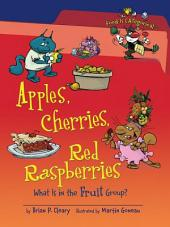 Apples, Cherries, Red Raspberries (Revised Edition): What Is in the Fruit Group?