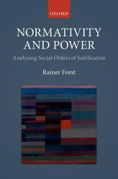 Normativity and Power: Analyzing Social Orders of Justification