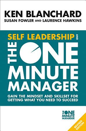 Self Leadership and the One Minute Manager  Gain the mindset and skillset for getting what you need to succeed PDF