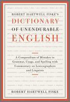 Robert Hartwell Fiske s Dictionary of Unendurable English PDF