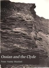 Ossian and the Clyde: Fingal in Ireland. Oscar in Iceland, Or Ossian Historical and Authentic