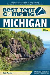 Best Tent Camping: Michigan: Your Car-Camping Guide to Scenic Beauty, the Sounds of Nature, and an Escape from Civilization