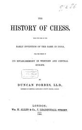 The History of Chess, from the Time of the Early Invention of the Game in India Till the Period of Its Establishment in Western and Central Europe