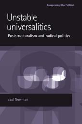 Unstable universalities: Poststructuralism and radical politics