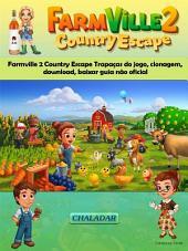 Farmville 2 Country Escape Trapaças Do Jogo, Clonagem, Download, Baixar Guia Não Oficial
