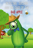 Detective Zucchini and the Case of the Bad Apple