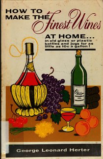 How to Make the Finest Wines at Home in Old Glass Or Plastic Bottles and Jugs for as Little as 10  cent Sign  a Gallon PDF