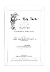 """Those Holy Fields"": Palestine, Illustrated by Pen and Pencil"