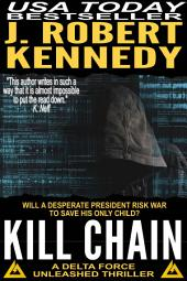 Kill Chain: A Delta Force Unleashed Thriller, Book #4