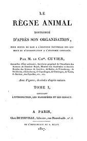 Le Règne animal distribué d'après son organisation, pour servir de base à l'histoire naturelle des animaux et d'introduction à l'anatomie comparée: contenant l'introduction, les mammifères et les oiseaux