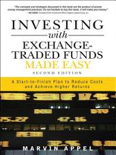 Investing with Exchange-Traded Funds Made Easy: A Start to Finish Plan to Reduce Costs and Achieve Higher Returns, Edition 2