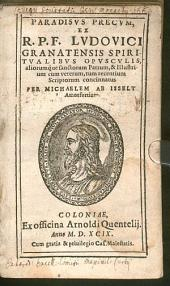 Paradisus precum: ex R.P.F. Ludovici Granatensis spiritualibus opusculis aliorumque sanctorum patrum & illustrium cum veterum, tum recentium scriptorum concinnatus