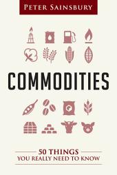 Commodities: 50 Things You Really Need To Know