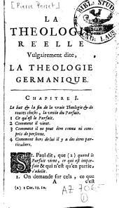 La theologie réelle vulgairement dite la theologie germanique: avec quelques autres traités de même nature, une lettres et un catalogue sur les Ecrivains mystiques, une preface apologetique sur la Theologie mystique