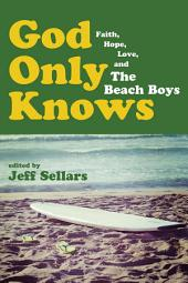 God Only Knows: Faith, Hope, Love, and The Beach Boys
