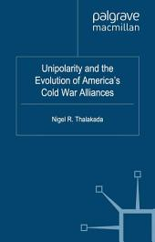 Unipolarity and the Evolution of America's Cold War Alliances