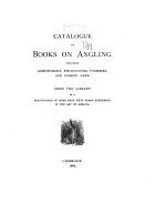 Catalogue of Books on Angling Including Icthyology, Pisciculture, Fisheries,and Fishing Laws