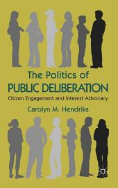 The Politics of Public Deliberation: Citizen Engagement and Interest Advocacy