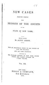 New Cases: Selected Chiefly from Decisions of the Courts of the State of New York, Volume 20
