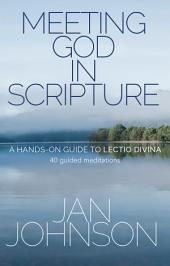 Meeting God in Scripture: A Hands-on Guide to Lectio Divina. 40 guided meditations