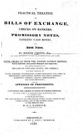 A Practical Treatise on Bills of Exchange: Checks on Bankers, Promissory Notes, Bankers' Cash Notes, and Bank Notes