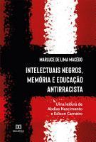 Intelectuais Negros  Mem  ria e Educa    o Antirracista PDF