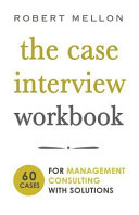 The Case Interview Workbook  60 Case Questions for Management Consulting with Solutions