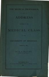 The Medical Profession: Address Delivered to the Medical Class at the University of Michigan, March 31, 1869