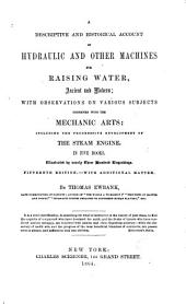 A Descriptive and Historical Account of Hydraulic and Other Machines for Raising Water, Ancient and Modern: With Observations on Various Subjects Connected with the Mechanic Arts, Including the Progressive Development of the Steam Engine : in Five Books