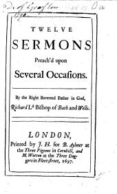 Twelve sermons preach'd upon several occasions