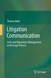 Litigation Communication: Crisis and Reputation Management in the Legal Process